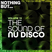 Nothing But... The Sound of Nu Disco, Vol. 13 by Various Artists
