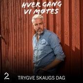 Trygve Skaugs dag (Sesong 11) by Hver gang vi møtes (sesong7)