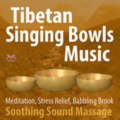 Tibetan Singing Bowls Music - Soothing Sound Massage for Meditation, Stress Relief with Babbling Brook von Max Relaxation