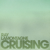 Cruising by Ray LaMontagne