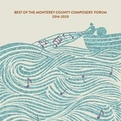 The Best of the Mounterey County Composers' Forum, 2014-2020 von Various Artists