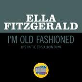I'm Old Fashioned (Live On The Ed Sullivan Show, May 5, 1963) de Ella Fitzgerald