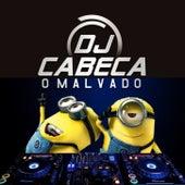 DJ CABEÇA QUE TA TOCANDO ESSA PIRANHA NÃO QUER PARAR QUIETA Vs CHEGOU O CARA QUE COMANDA von DJ CABEÇA O MALVADO
