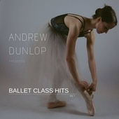 Andrew Dunlop Presents Ballet Class Hits, Vol. 1 by Andrew Dunlop