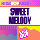 Sweet Melody by KIDZ BOP Kids