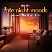 The Best Late Night Moods Album In The World...Ever! de Various Artists