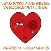 Was wird aus einer verlorenen Liebe (Neuauflage) von Marion Willmanns