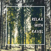 Relax with Ravel by Maurice Ravel