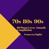 70s 80s 90s (99 Piano Cover Smooth Compilation) de Francesco Digilio