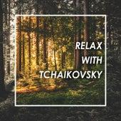 Relax with Tchaikovsky by Pyotr Ilyich Tchaikovsky