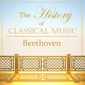 The History of Classical Music - Beethoven von Ludwig van Beethoven