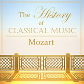 The History of Classical Music - Mozart by Wolfgang Amadeus Mozart