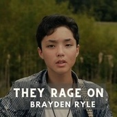They Rage On by Brayden Ryle