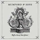 Roll Away Your Stone by Mumford & Sons