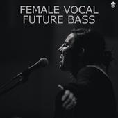 Female Vocal Future Bass by Various Artists