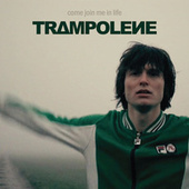 Come join me in life (Single) by Trampolene