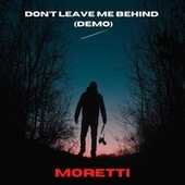 Dont Leave Me Behind (Demo) by Moretti