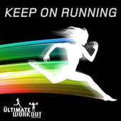 The Ultimate Workout Collection: Keep On Running by Various Artists