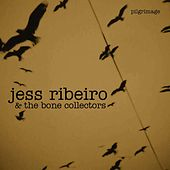 Pilgrimage by Jess Ribeiro and the Bone Collectors