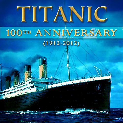 Titanic - 100th Anniversary  (1912-2012) by Various Artists