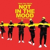 Not in the Mood by Trae