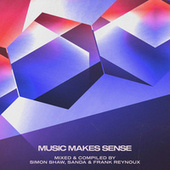 Music Makes Sense Mixed & Compiled by Simon Shaw, Sanda & Frank Reynoux von Various Artists