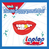I'm So Happy You Failed by Laptop