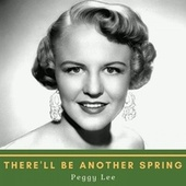 There'll Be Another Spring van Peggy Lee
