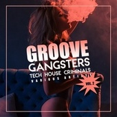 Groove Gangsters, Vol. 2 (Tech House Criminals) by Various Artists