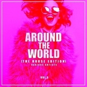 Around the World, Vol. 3 (The House Edition) de Various Artists