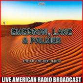 Eye Of The Beholder (Live) de Emerson, Lake & Palmer