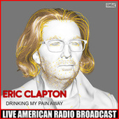 Drinking My Pain Away (Live) de Eric Clapton