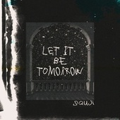 Let it tomorrow by Squji