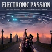 Electronic Passion (Chillout Lounge Downtempo Electronica Beats) by Various Artists