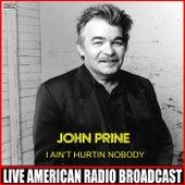 I Ain't Hurt Nobody (Live) by John Prine