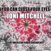 You Can Close Your Eyes (Live) by Joni Mitchell