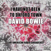I Have Not Been to Oxford Town (Live) de David Bowie