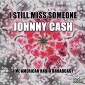 I Still Miss Someone (Live) de Johnny Cash