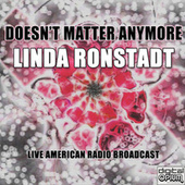 Doesn't Matter Anymore (Live) de Linda Ronstadt