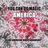 You Can Do Magic (Live) de America