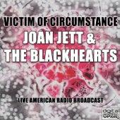 Victim Of Circumstance (Live) van Joan Jett & The Blackhearts