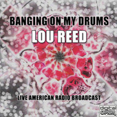 Banging On My Drums (Live) de Lou Reed