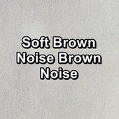 Soft Brown Noise Brown Noise by White Noise Babies