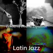 Echoes of Double Espressos de Latin Jazz