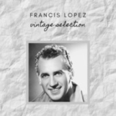 Francis Lopez - Vintage Selection by Various Artists