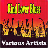 Kind Lover Blues by Various Artists