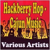 Hackberry Hop - Cajun Music by Various Artists