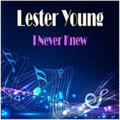 I Never Knew de Lester Young