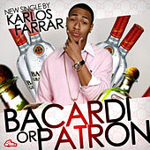 Bacardi or Patron - Single by Karlos Farrar
