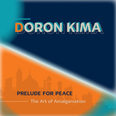 Prelude for Peace - The Art of Amalgamation de Doron Kima